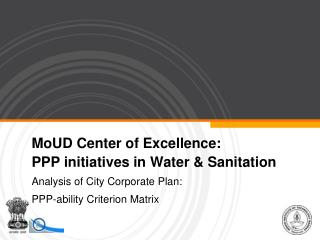 MoUD Center of Excellence:  PPP initiatives in Water  Sanitation