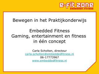 Bewegen in het Praktijkonderwijs Embedded Fitness Gaming, entertainment en fitness  in één concept