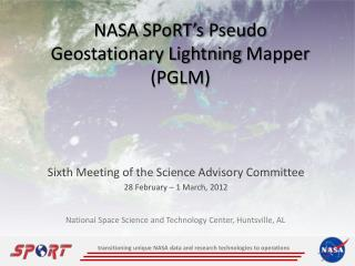 NASA  SPoRT's  Pseudo Geostationary Lightning  Mapper  (PGLM)