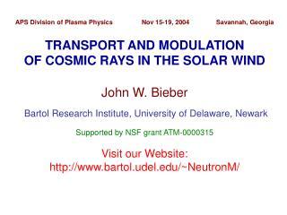 John W. Bieber  Bartol Research Institute, University of Delaware, Newark