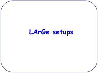 LArGe setups