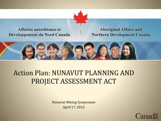 Action Plan: NUNAVUT PLANNING AND PROJECT ASSESSMENT ACT Nunavut Mining Symposium April 17, 2012