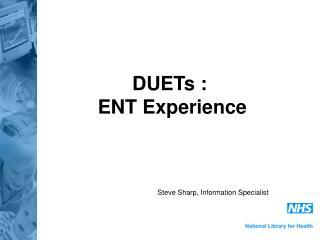 DUETs :  ENT Experience