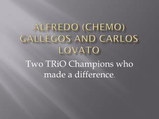 Alfredo (Chemo)  gallegos  and Carlos Lovato