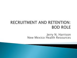 RECRUITMENT AND RETENTION :  BOD ROLE