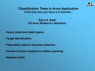 Classification Trees in Army Application If the only tool you have is a hammer...