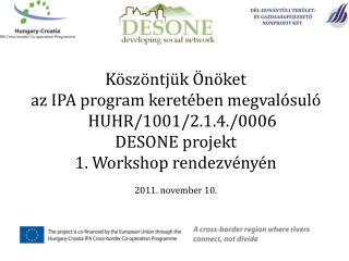 Köszöntjük Önöket  az IPA program keretében megvalósuló HUHR/1001/2.1.4./0006  DESONE projekt