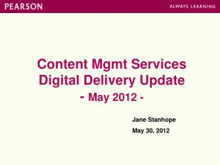 Content Mgmt Services Digital Delivery Update -  May 2012 -
