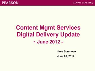 Content Mgmt Services Digital Delivery Update -  June 2012 -
