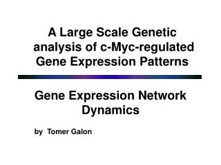A Large Scale Genetic  analysis of c-Myc-regulated Gene Expression Patterns