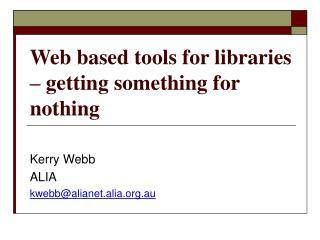 Kerry Webb ALIA kwebb@alianet.alia.au