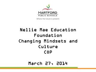 Nellie Mae Education Foundation Changing Mindsets and Culture  COP March 27, 2014