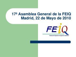 17ª Asamblea General de la FEIQ  Madrid, 22 de Mayo de 2010