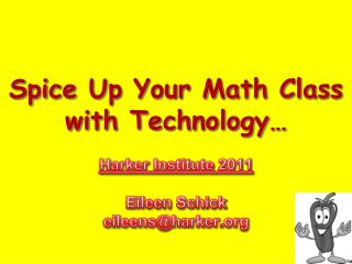 Spice Up Your Math Class with Technology … Harker Institute 2011 Eileen Schick eileens@harker