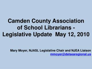 Camden County Association  of School Librarians -   Legislative Update  May 12, 2010