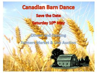 Canadian Barn Dance Save the Date Saturday 10 th  May Dinner  and Dancing
