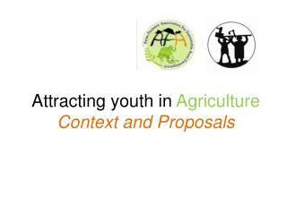 Attracting youth in  Agriculture Context and Proposals