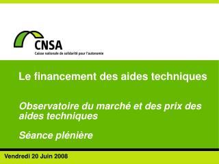 Le financement des aides techniques   Observatoire du march  et des prix des aides techniques   S ance pl ni re