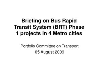 Briefing on Bus Rapid Transit System (BRT) Phase 1 projects in 4 Metro cities