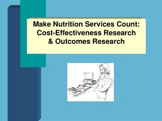 Make Nutrition Services Count: Cost-Effectiveness Research & Outcomes Research