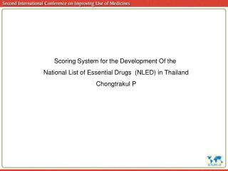 Scoring System for the Development Of the  National List of Essential Drugs  (NLED) in Thailand