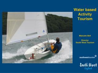 Water based Activity Tourism Malcolm Bell Director South West Tourism