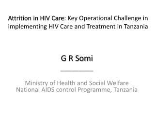 G R Somi _________ Ministry of Health and Social Welfare National AIDS control Programme, Tanzania