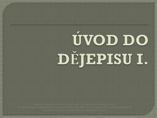 ÚVOD DO DĚJEPISU I.