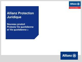 Allianz Protection Juridique Nouveau produit  Protexia Vie quotidienne  et Vie quotidienne +