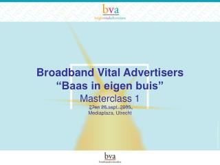 "Broadband Vital Advertisers ""Baas in eigen buis"""