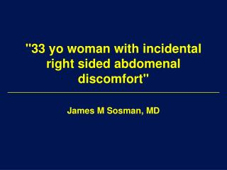 """33 yo woman with incidental right sided abdomenal discomfort"""