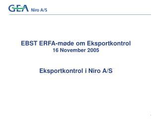 EBST ERFA-møde om Eksportkontrol 16 November 2005 Eksportkontrol i Niro A/S