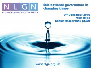 Sub-national governance in changing times 2 nd  December 2010 Nick Hope Senior Researcher, NLGN