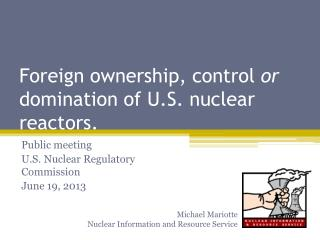 Foreign ownership, control  or  domination of U.S. nuclear reactors.