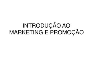 INTRODU  O AO MARKETING E PROMO  O