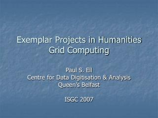 Exemplar Projects in Humanities Grid Computing