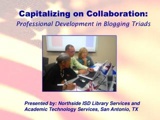 Capitalizing on Collaboration:  Professional Development in Blogging Triads