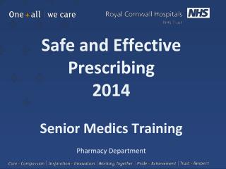 Safe and Effective Prescribing 2014 Senior Medics Training Pharmacy  Department