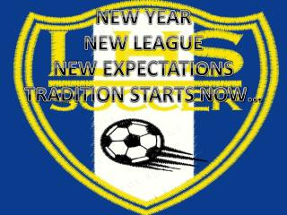 NEW YEAR NEW LEAGUE NEW EXPECTATIONS TRADITION STARTS NOW…