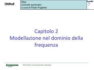 Capitolo 2 Modellazione nel dominio della frequenza