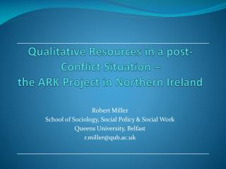 Qualitative Resources in a post-Conflict Situation – the ARK Project in Northern Ireland