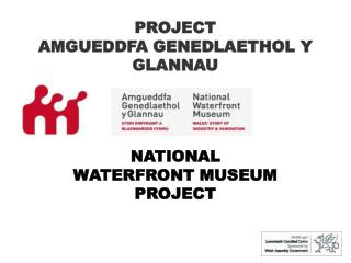 NATIONAL WATERFRONT MUSEUM PROJECT