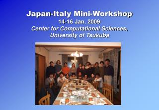 Japan-Italy Mini-Workshop 14-16 Jan, 2009 Center for Computational Sciences,