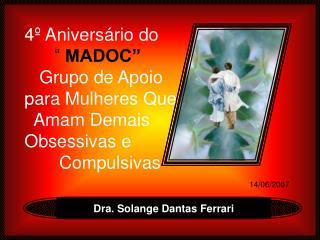 4  Anivers rio do         MADOC     Grupo de Apoio para Mulheres Que    Amam Demais                  Obsessivas e