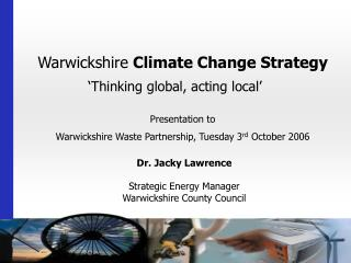 Dr. Jacky Lawrence Strategic Energy Manager Warwickshire County Council