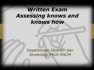 Written Exam Assessing knows and knows how