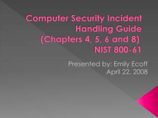 Computer Security Incident Handling Guide  (Chapters 4, 5, 6 and 8)   NIST 800-61