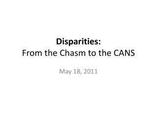 Disparities: From the Chasm to the CANS