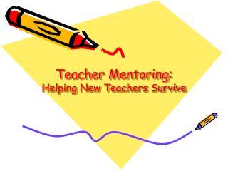 Teacher Mentoring:  Helping New Teachers Survive