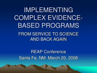 IMPLEMENTING COMPLEX EVIDENCE-BASED PROGRAMS